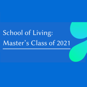 School of Living Master's Class of 2021